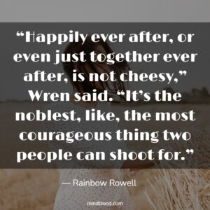 """""""Happily ever after, or even just together ever after, is not cheesy,"""" Wren said. """"It's the noblest, like, the most courageous thing two people can shoot for."""""""