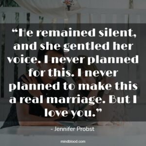 """""""He remained silent, and she gentled her voice. I never planned for this. I never planned to make this a real marriage. But I love you."""""""