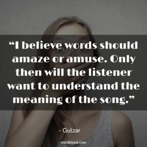 """""""I believe words should amaze or amuse. Only then will the listener want to understand the meaning of the song."""""""
