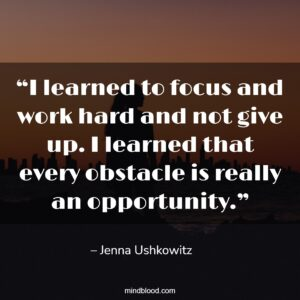 """""""I learned to focus and work hard and not give up. I learned that every obstacle is really an opportunity."""""""