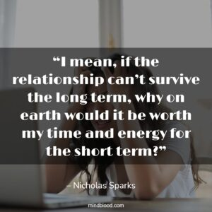 """""""I mean, if the relationship can't survive the long term, why on earth would it be worth my time and energy for the short term?"""""""