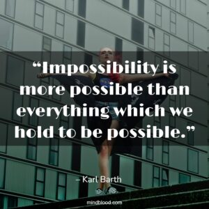 """""""Impossibility is more possible than everything which we hold to be possible."""""""