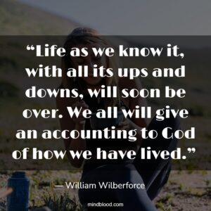 """""""Life as we know it, with all its ups and downs, will soon be over. We all will give an accounting to God of how we have lived."""""""