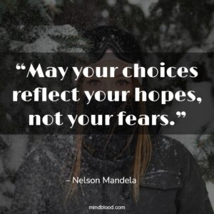 """""""May your choices reflect your hopes, not your fears."""""""
