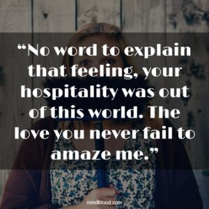 """""""No word to explain that feeling, your hospitality was out of this world. The love you never fail to amaze me."""""""