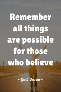 Remember all things are possible for those who believe - similar quotes