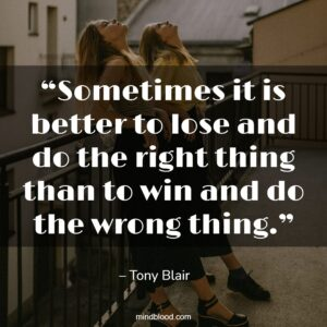 """""""Sometimes it is better to lose and do the right thing than to win and do the wrong thing."""""""