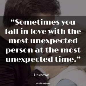 """""""Sometimes you fall in love with the most unexpected person at the most unexpected time."""""""