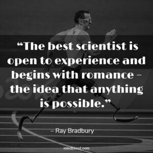 """""""The best scientist is open to experience and begins with romance – the idea that anything is possible."""""""