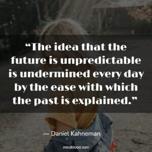 """""""The idea that the future is unpredictable is undermined every day by the ease with which the past is explained."""""""