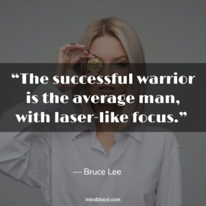 """""""The successful warrior is the average man, with laser-like focus."""""""