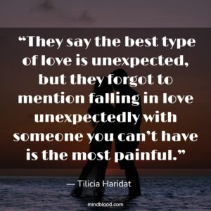 """""""They say the best type of love is unexpected, but they forgot to mention falling in love unexpectedly with someone you can't have is the most painful."""""""