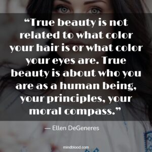 """""""True beauty is not related to what color your hair is or what color your eyes are. True beauty is about who you are as a human being, your principles, your moral compass."""""""