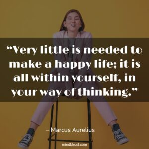 """""""Very little is needed to make a happy life; it is all within yourself, in your way of thinking."""""""