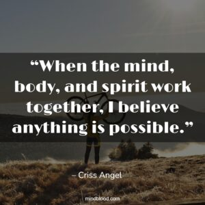 """""""When the mind, body, and spirit work together, I believe anything is possible."""""""