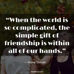 """""""When the world is so complicated, the simple gift of friendship is within all of our hands."""""""