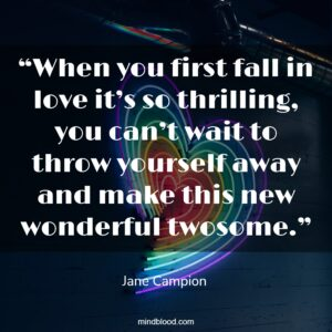 """""""When you first fall in love it's so thrilling, you can't wait to throw yourself away and make this new wonderful twosome."""""""