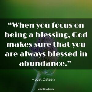 """""""When you focus on being a blessing, God makes sure that you are always blessed in abundance."""""""