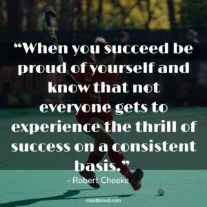 """""""When you succeed be proud of yourself and know that not everyone gets to experience the thrill of success on a consistent basis."""""""