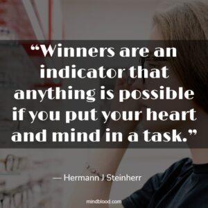 """""""Winners are an indicator that anything is possible if you put your heart and mind in a task."""""""