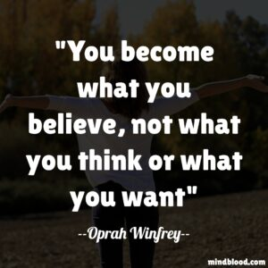 You become what you believe, not what you think or what you want