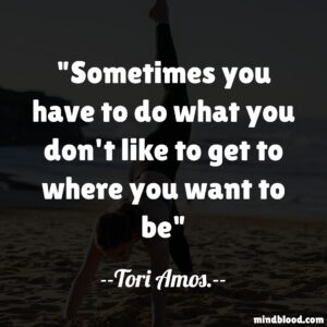 Sometimes you have to do what you don't like to get to where you want to be