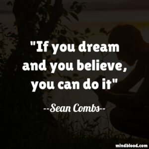 If you dream and you believe, you can do it