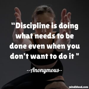 Discipline is doing what needs to be done even when you don't want to do it