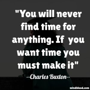 You will never find time for anything. If you want time you must make it