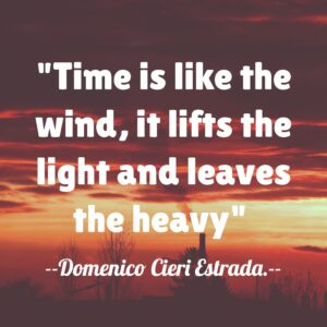Time is like the wind, it lifts the light and leaves the heavy