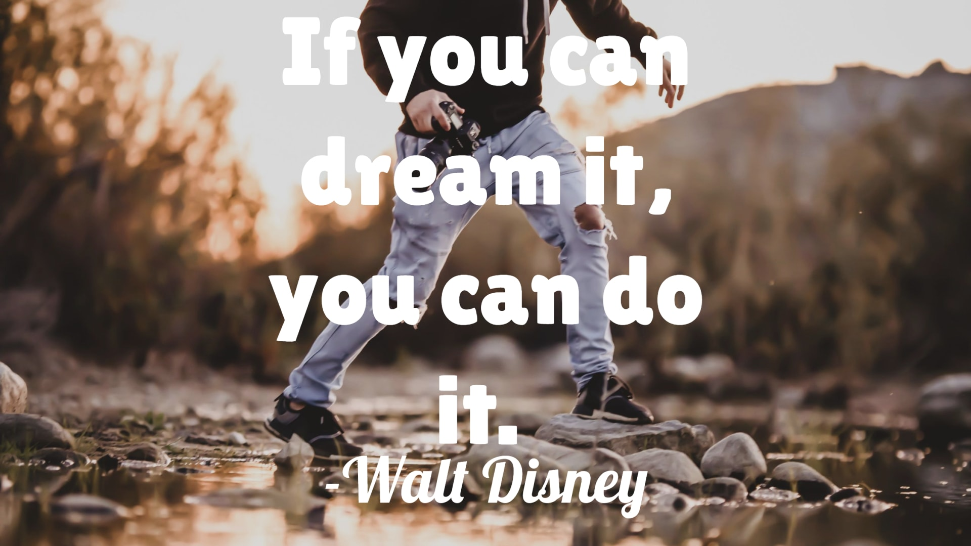 If you can dream it, you can do it. – Walt Disney (With related quotes)