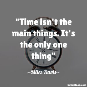 Time isn't the main things. It's the only one thing