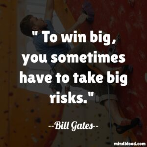 To win big, you sometimes have to take big risks.