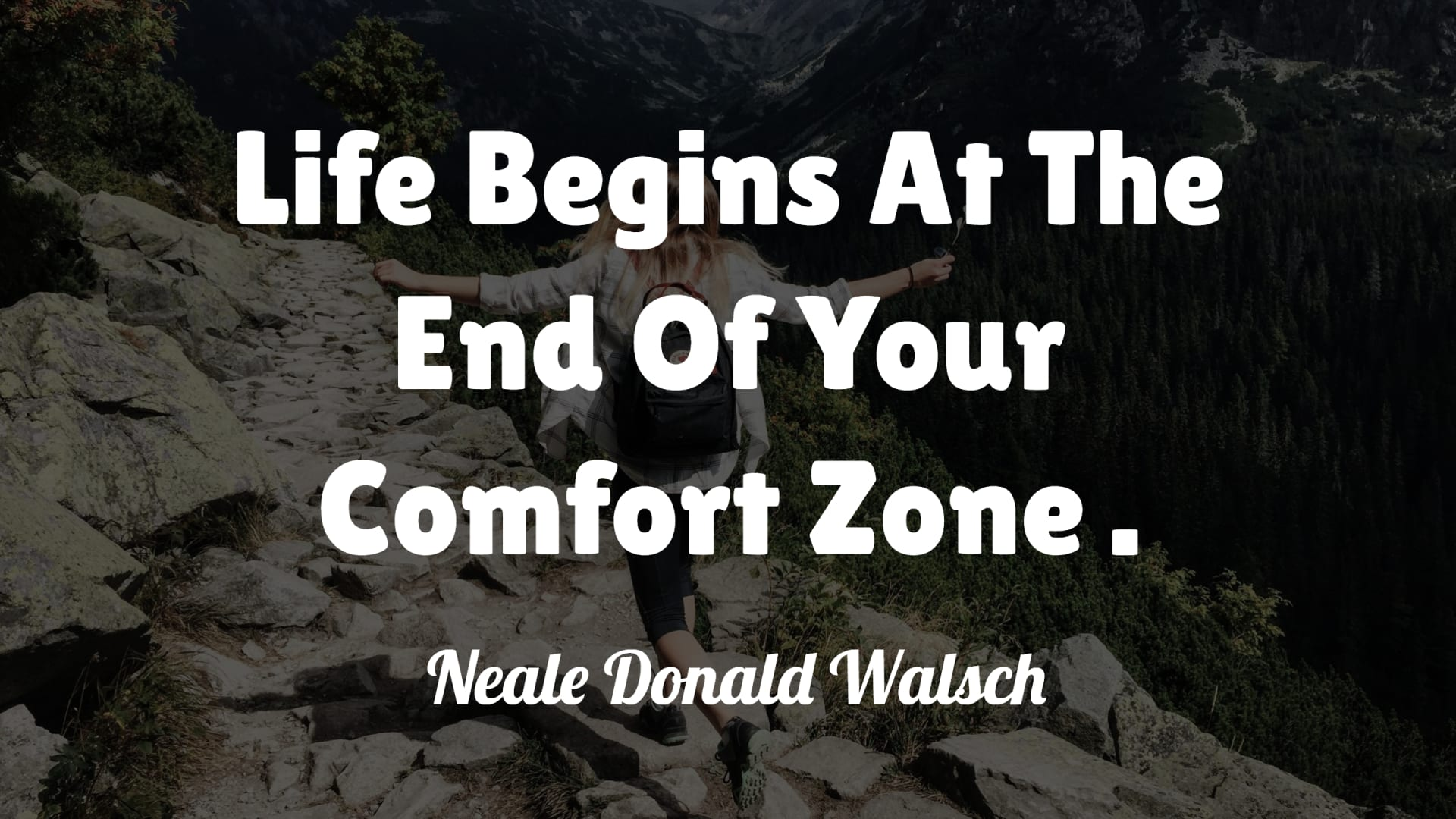 Life Begins At The End Of Your Comfort Zone - Neale Donald Walsch (With Similar Quotes)