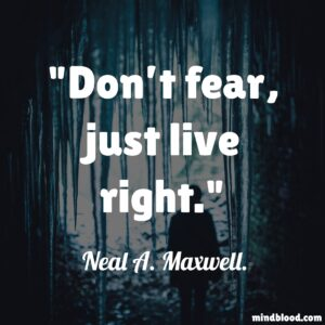 Don't fear, just live right.