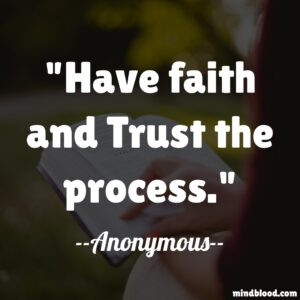Have faith and Trust the process.