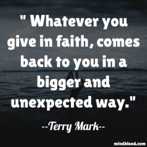 Whatever you give in faith, comes back to you in a bigger and unexpected way.