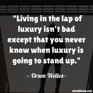 Living in the lap of luxury isn't bad except that you never know when luxury is going to stand up.