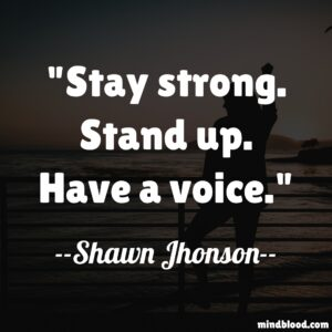 Stay strong. Stand up. Have a voice.
