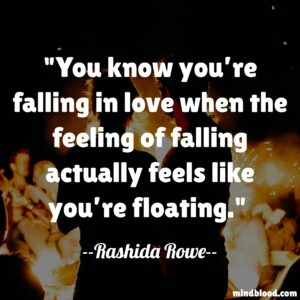 """""""You know you're falling in love when the feeling of falling actually feels like you're floating."""