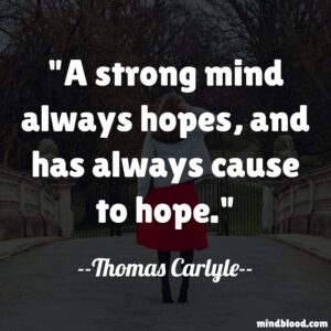 A strong mind always hopes, and has always cause to hope.