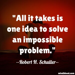 All it takes is one idea to solve an impossible problem.