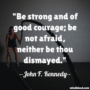 Be strong and of good courage; be not afraid, neither be thou dismayed.