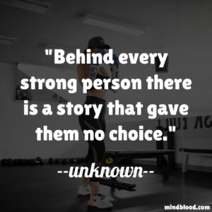 Behind every strong person there is a story that gave them no choice.