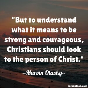 But to understand what it means to be strong and courageous, Christians should look to the person of Christ
