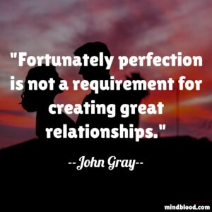 Fortunately perfection is not a requirement for creating great relationships.