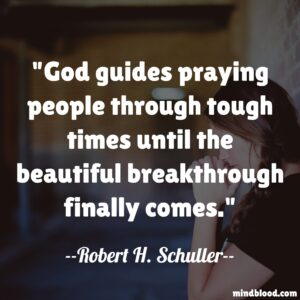 God guides praying people through tough times until the beautiful breakthrough finally comes.