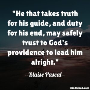 He that takes truth for his guide, and duty for his end, may safely trust to God's providence to lead him alright.