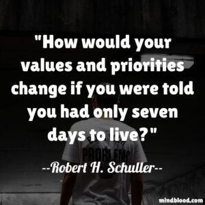 How would your values and priorities change if you were told you had only seven days to live?