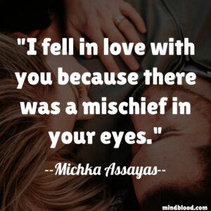 I fell in love with you because there was a mischief in your eyes